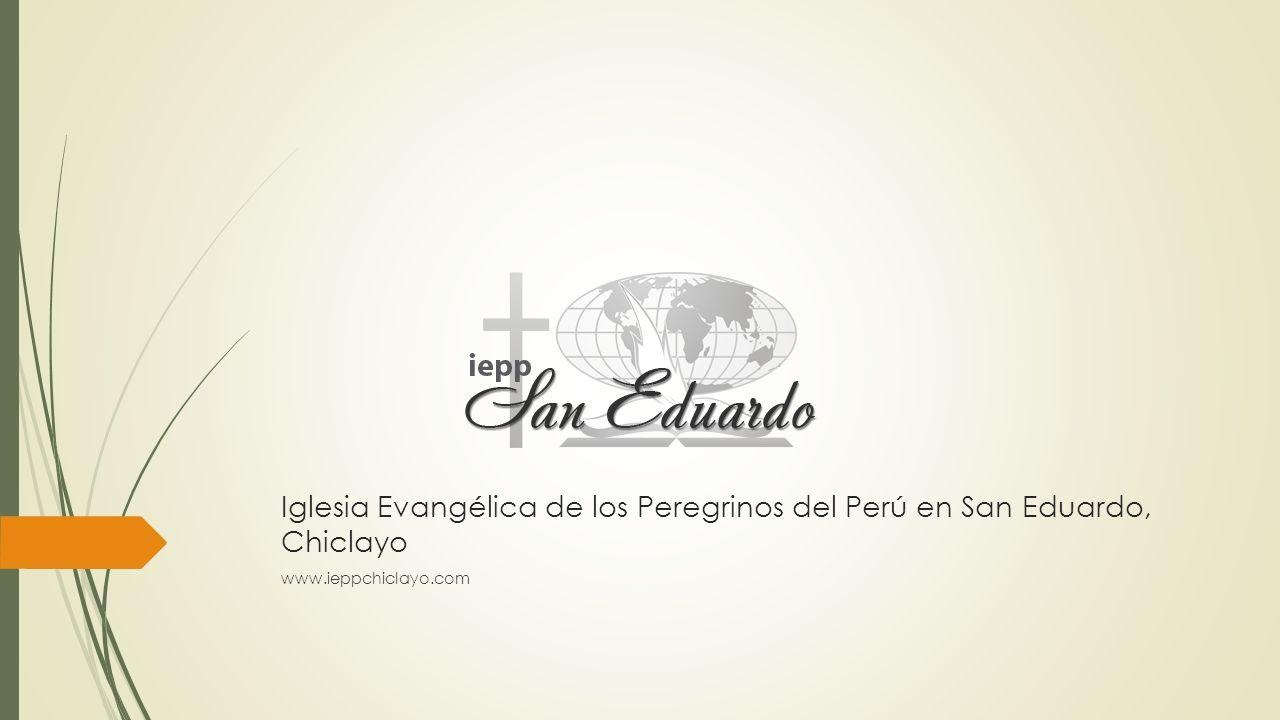 Iglesia Evangélica de los Peregrinos del Perú en San Eduardo, Chiclayo www.ieppchiclayo.com