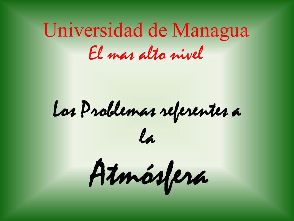 Universidad de Managua El mas alto nivel Los Problemas referentes a la Atmósfera