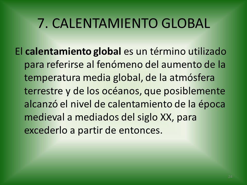 7. CALENTAMIENTO GLOBAL El calentamiento global es un término utilizado para referirse al fenómeno del aumento de la temperatura media global, de la a