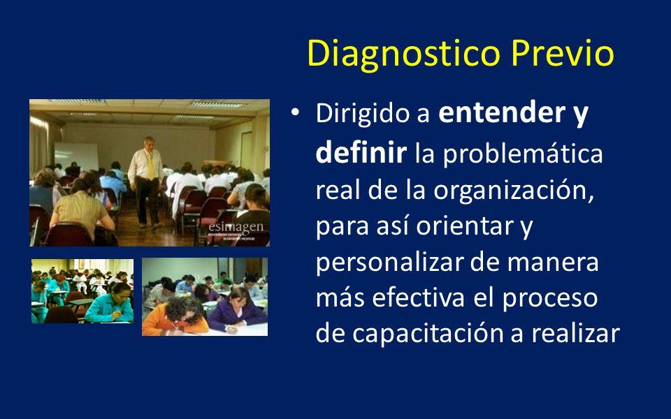 Diagnostico Previo Dirigido a entender y definir la problemática real de la organización, para así orientar y personalizar de manera más efectiva el p