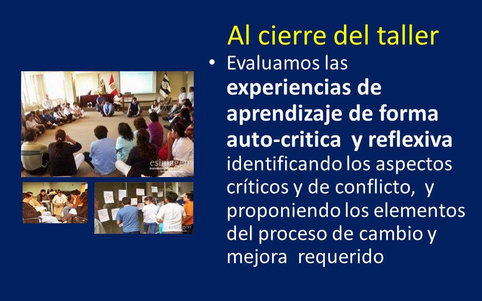 Al cierre del taller Evaluamos las experiencias de aprendizaje de forma auto-critica y reflexiva identificando los aspectos críticos y de conflicto, y