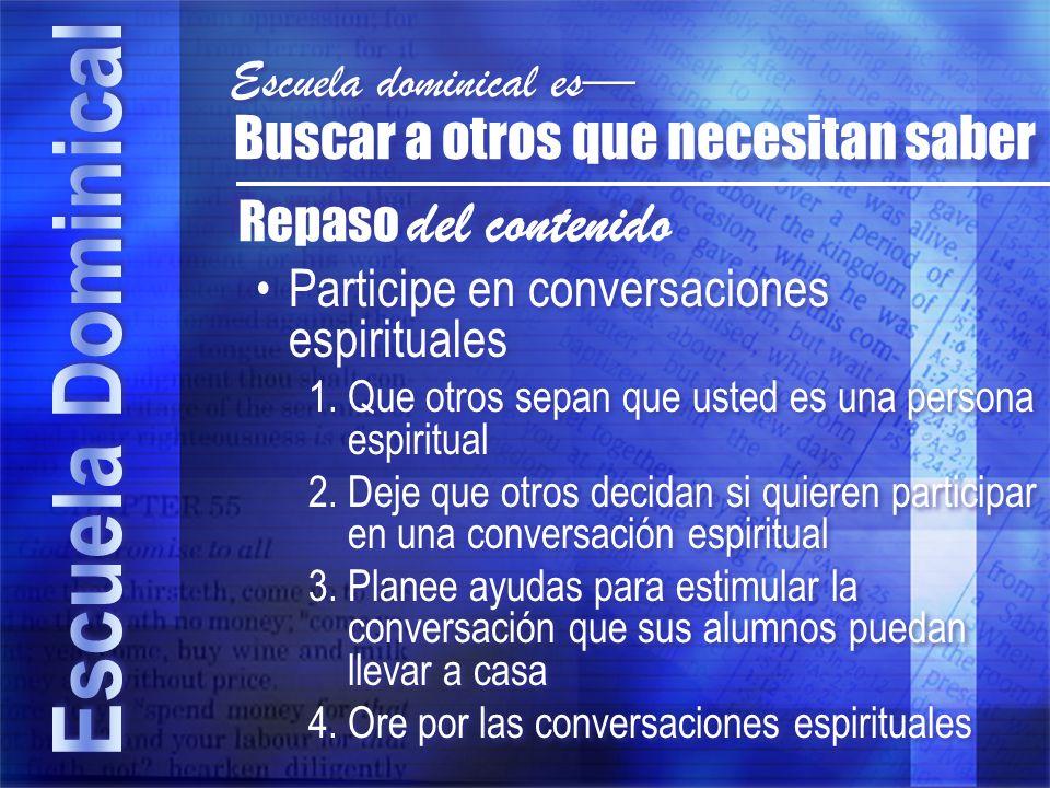 Participe en conversaciones espirituales 1.Que otros sepan que usted es una persona espiritual 2.Deje que otros decidan si quieren participar en una c