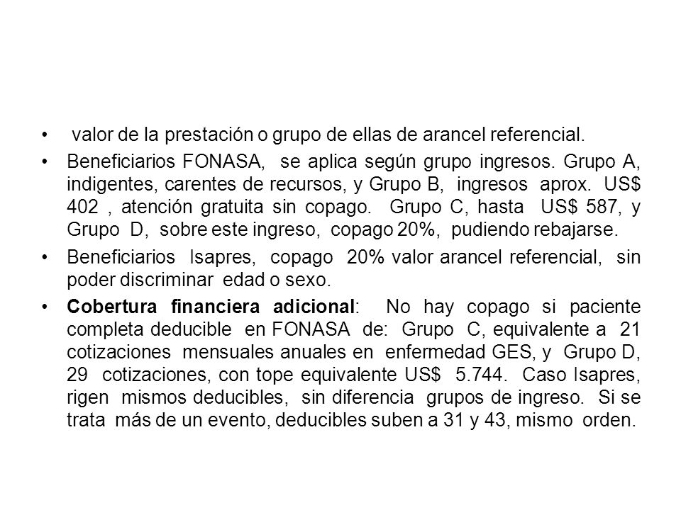 valor de la prestación o grupo de ellas de arancel referencial. Beneficiarios FONASA, se aplica según grupo ingresos. Grupo A, indigentes, carentes de