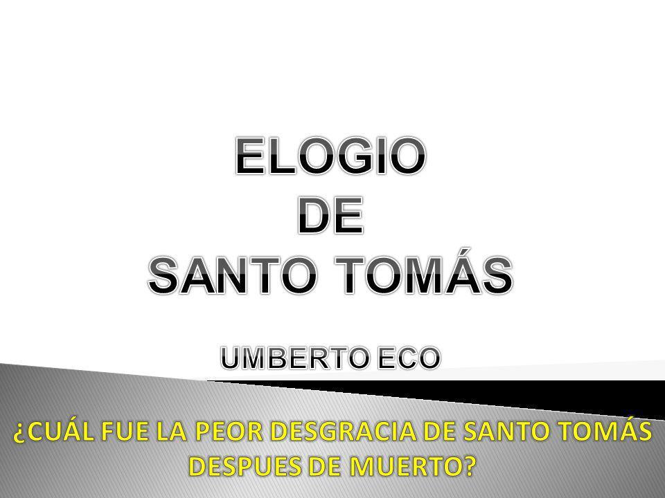 LA PEOR DESGRACIA DE SANTO TOMÁS DESPUES DE MUERTO FUE: C-EL SER NOMBRADO SANTO POR JUAN XXII (1323) A-QUE SUS DOLIENTES NO PUEDEN BAJAR SU CADÁVER POR LAS ESCALERAS, DEBIDO A SU GORDURA.
