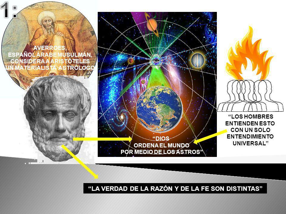 AVERROES, ESPAÑOL ÁRABE MUSULMÁN, CONSIDERA A ARISTÓTELES UN MATERIALISTA ASTRÓLOGO DIOS ORDENA EL MUNDO POR MEDIO DE LOS ASTROS LOS HOMBRES ENTIENDEN