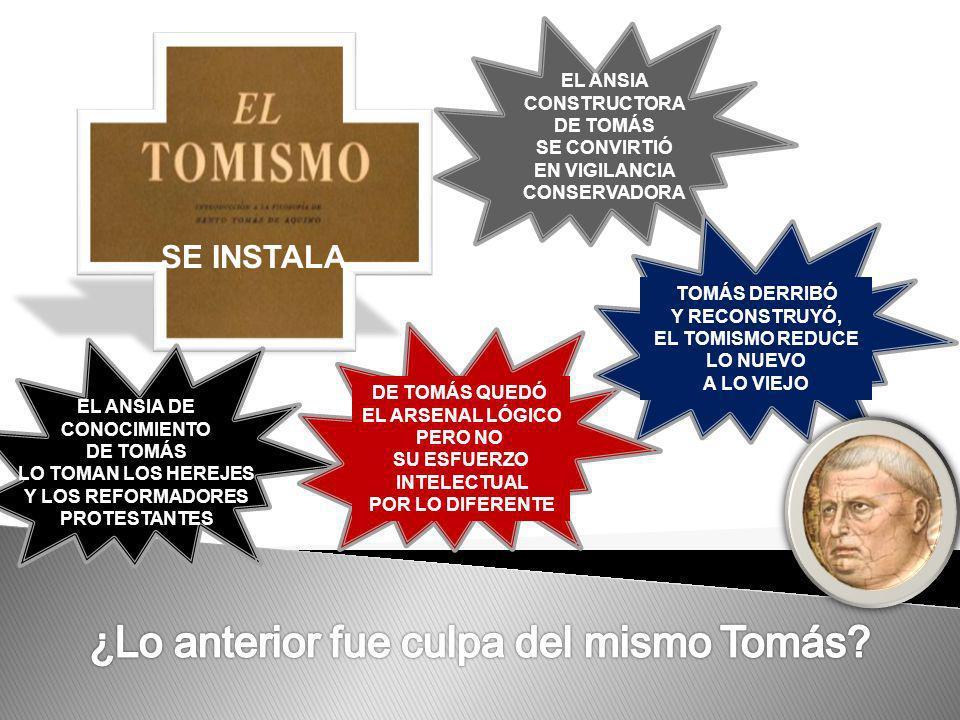 EL ANSIA CONSTRUCTORA DE TOMÁS SE CONVIRTIÓ EN VIGILANCIA CONSERVADORA TOMÁS DERRIBÓ Y RECONSTRUYÓ, EL TOMISMO REDUCE LO NUEVO A LO VIEJO EL ANSIA DE