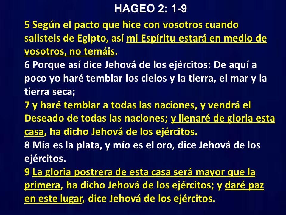 HAGEO 2: 1-9 5 Según el pacto que hice con vosotros cuando salisteis de Egipto, así mi Espíritu estará en medio de vosotros, no temáis.
