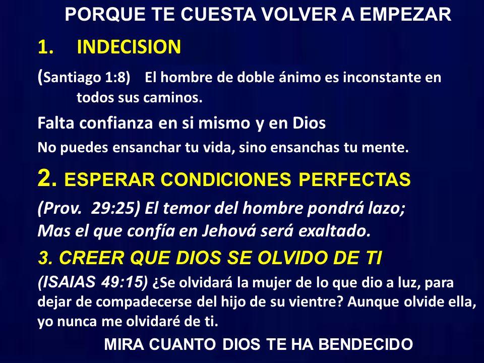 PORQUE TE CUESTA VOLVER A EMPEZAR 1.INDECISION ( Santiago 1:8) El hombre de doble ánimo es inconstante en todos sus caminos.