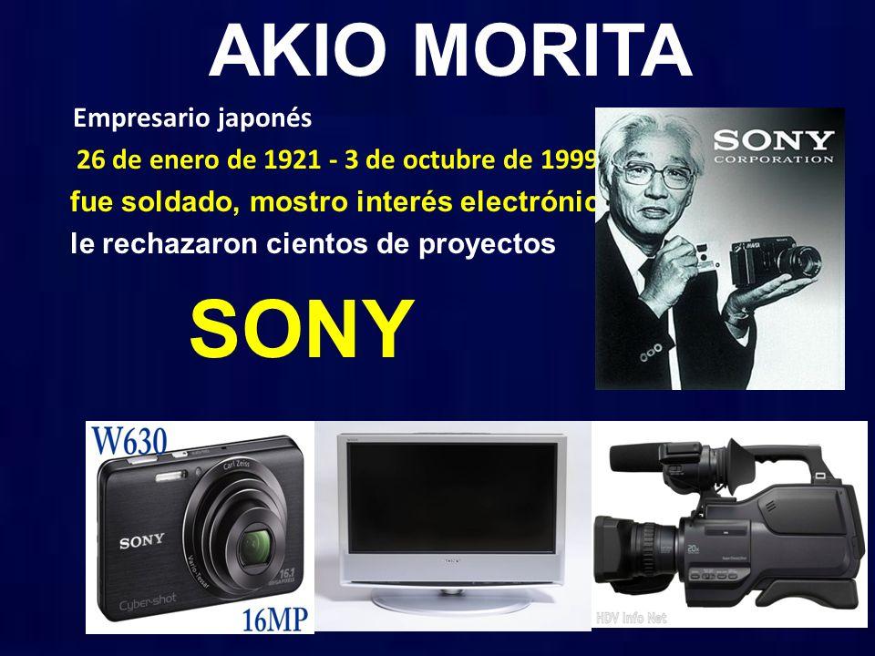 AKIO MORITA Empresario japonés 26 de enero de 1921 - 3 de octubre de 1999 fue soldado, mostro interés electrónica le rechazaron cientos de proyectos SONY
