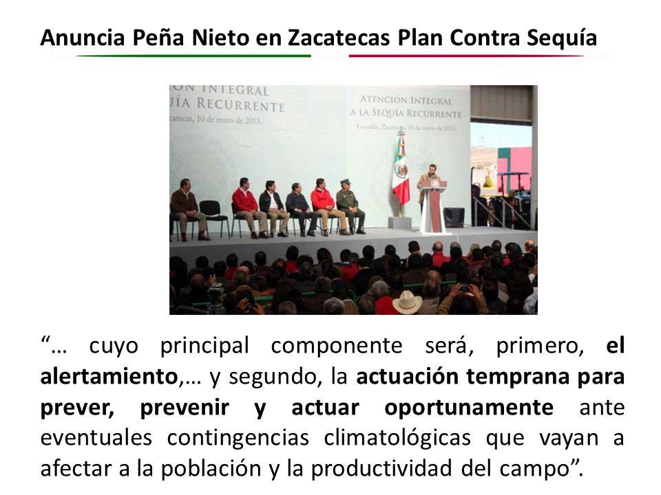 Anuncia Peña Nieto en Zacatecas Plan Contra Sequía … cuyo principal componente será, primero, el alertamiento,… y segundo, la actuación temprana para