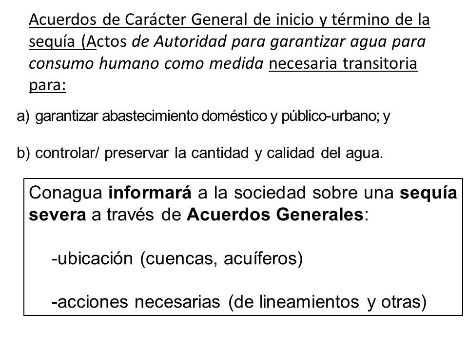 Conagua informará a la sociedad sobre una sequía severa a través de Acuerdos Generales: -ubicación (cuencas, acuíferos) -acciones necesarias (de linea