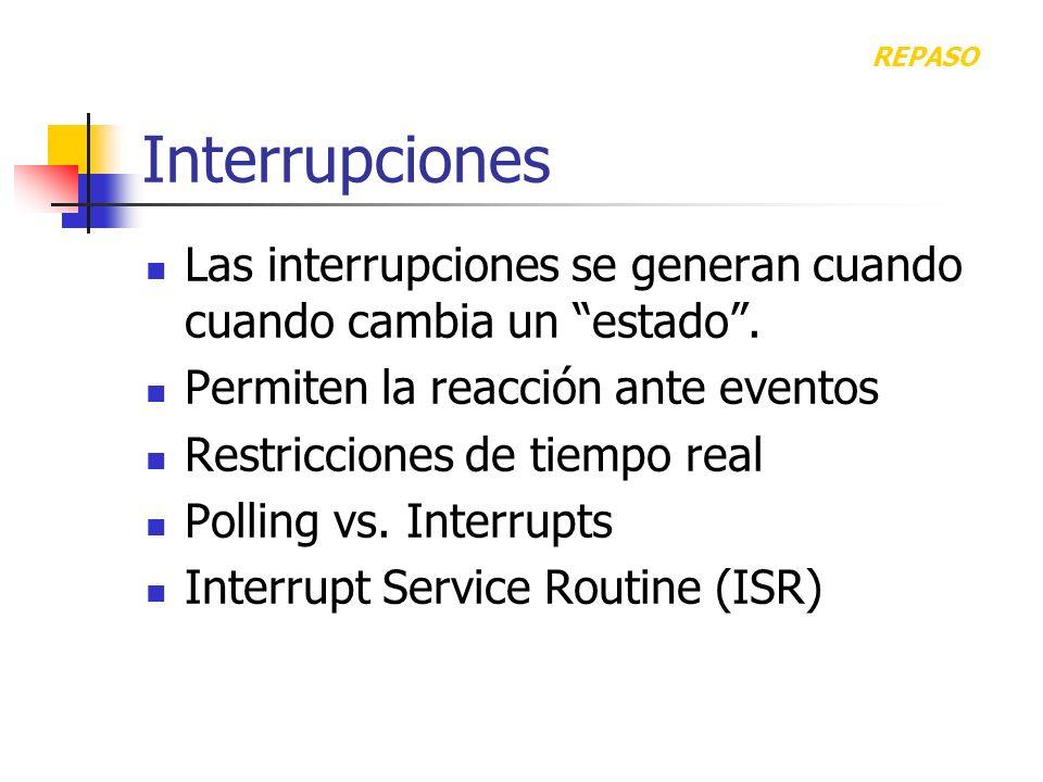 Interrupciones Las interrupciones se generan cuando cuando cambia un estado. Permiten la reacción ante eventos Restricciones de tiempo real Polling vs