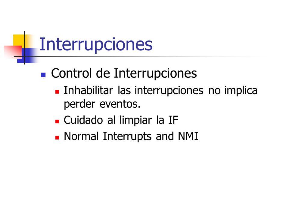Interrupciones Control de Interrupciones Inhabilitar las interrupciones no implica perder eventos. Cuidado al limpiar la IF Normal Interrupts and NMI