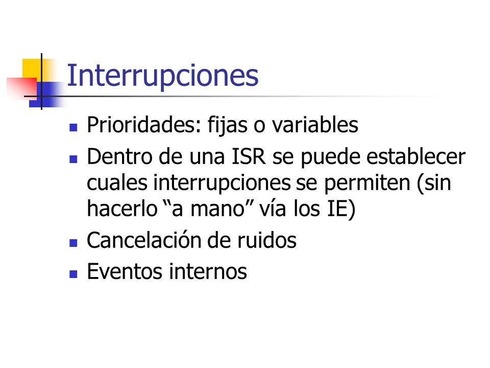 Interrupciones Prioridades: fijas o variables Dentro de una ISR se puede establecer cuales interrupciones se permiten (sin hacerlo a mano vía los IE)