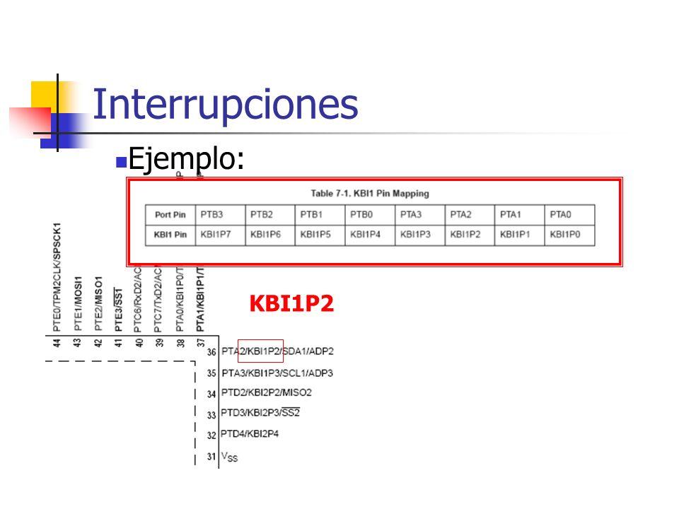 Interrupciones KBI1P2 El controlador de interrupciones 1 (KBI1) tiene 8 entradas conectadas a determinados puertos Ejemplo: