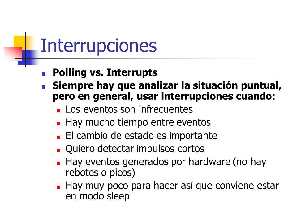 Polling vs. Interrupts Siempre hay que analizar la situación puntual, pero en general, usar interrupciones cuando: Los eventos son infrecuentes Hay mu