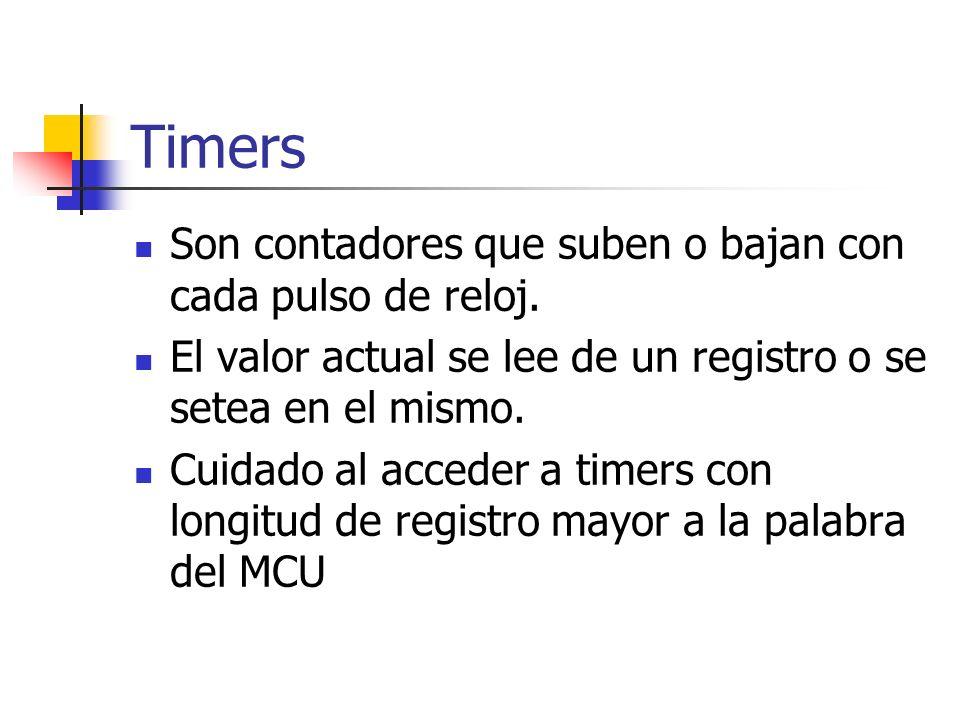 Timers Son contadores que suben o bajan con cada pulso de reloj. El valor actual se lee de un registro o se setea en el mismo. Cuidado al acceder a ti
