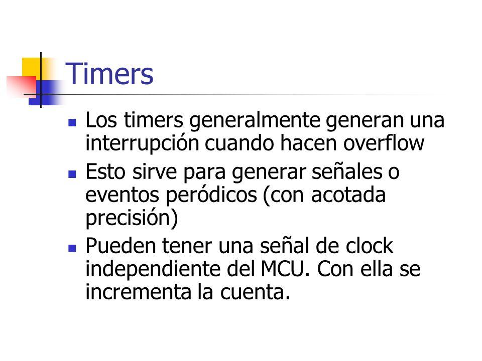 Timers Los timers generalmente generan una interrupción cuando hacen overflow Esto sirve para generar señales o eventos peródicos (con acotada precisi