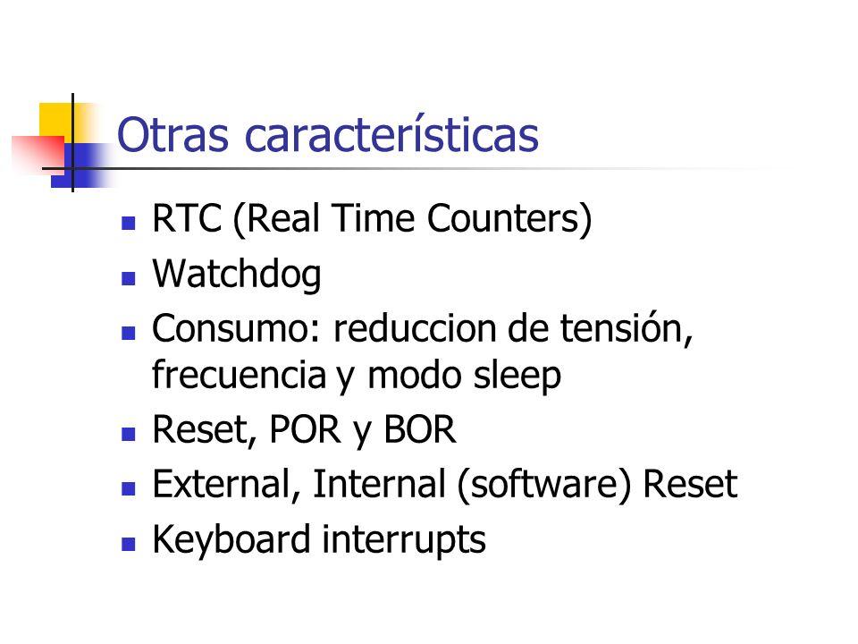 Otras características RTC (Real Time Counters) Watchdog Consumo: reduccion de tensión, frecuencia y modo sleep Reset, POR y BOR External, Internal (so