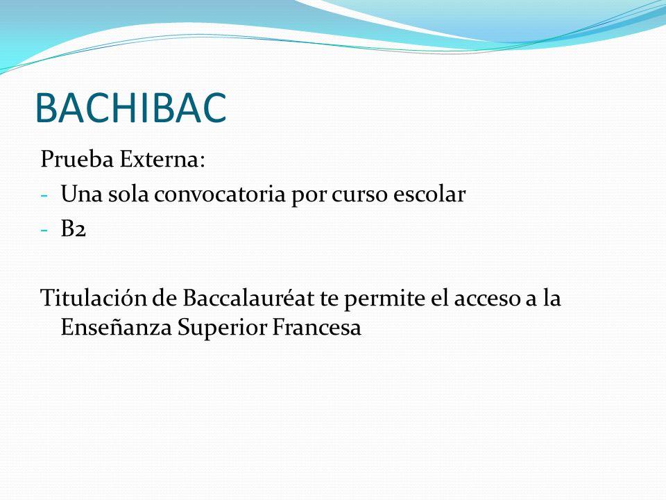 BACHIBAC Prueba Externa: - Una sola convocatoria por curso escolar - B2 Titulación de Baccalauréat te permite el acceso a la Enseñanza Superior France