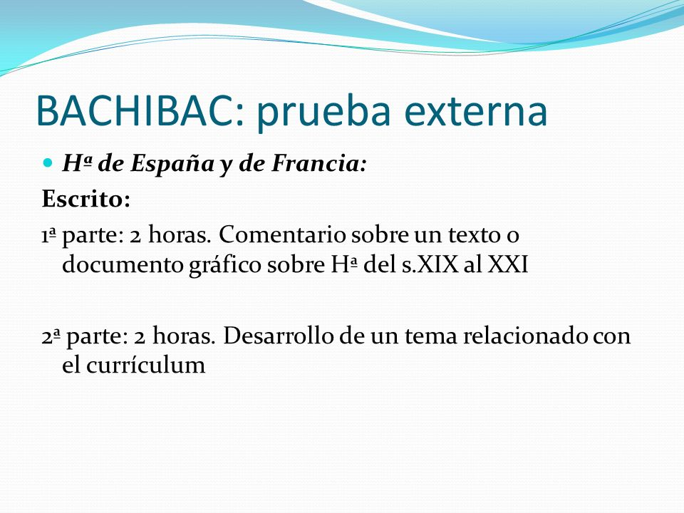 BACHIBAC: prueba externa Hª de España y de Francia: Escrito: 1ª parte: 2 horas. Comentario sobre un texto o documento gráfico sobre Hª del s.XIX al XX