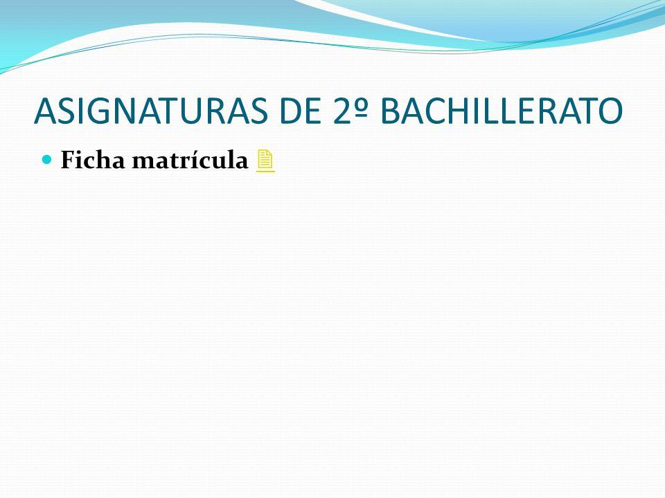 ASIGNATURAS DE 2º BACHILLERATO Ficha matrícula