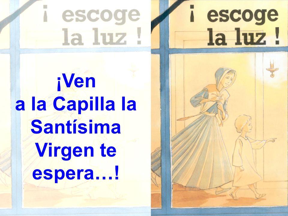 ¡Ven a la Capilla la Santísima Virgen te espera…!