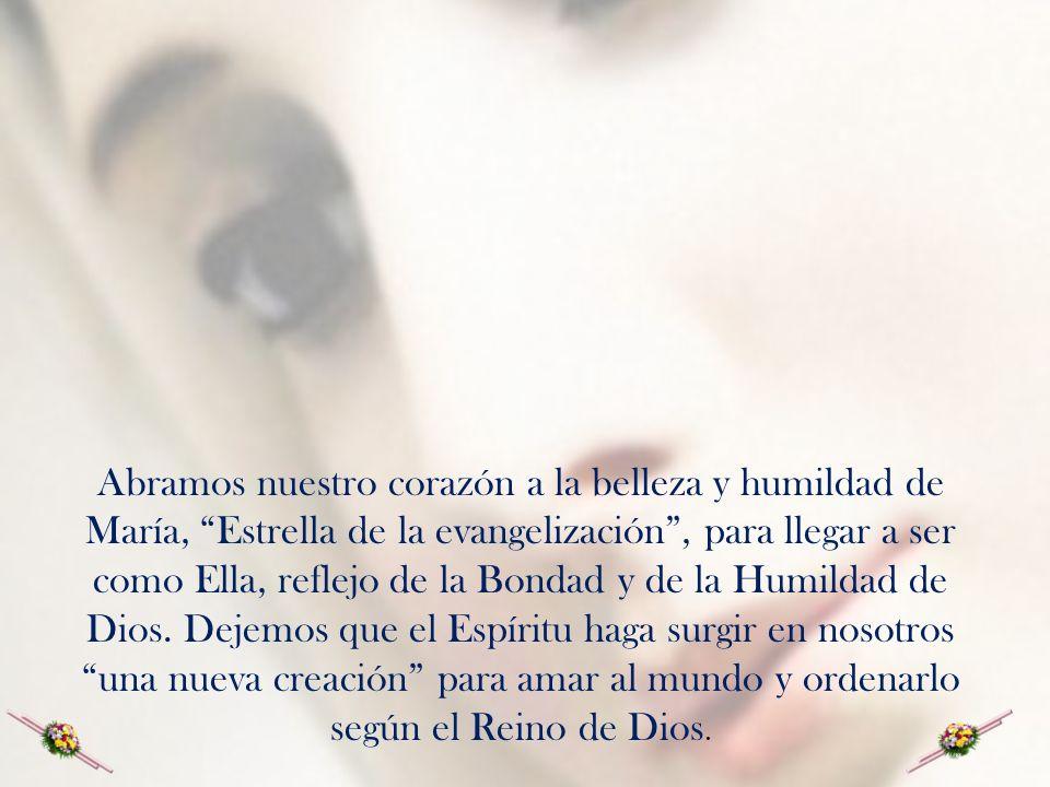 Abramos nuestro corazón a la belleza y humildad de María, Estrella de la evangelización, para llegar a ser como Ella, reflejo de la Bondad y de la Hum