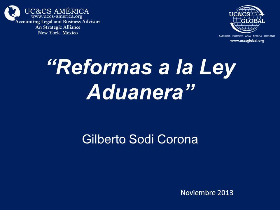 Reformas a la Ley Aduanera Gilberto Sodi Corona Noviembre 2013
