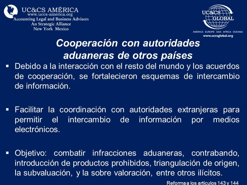 Cooperación con autoridades aduaneras de otros países Debido a la interacción con el resto del mundo y los acuerdos de cooperación, se fortalecieron e