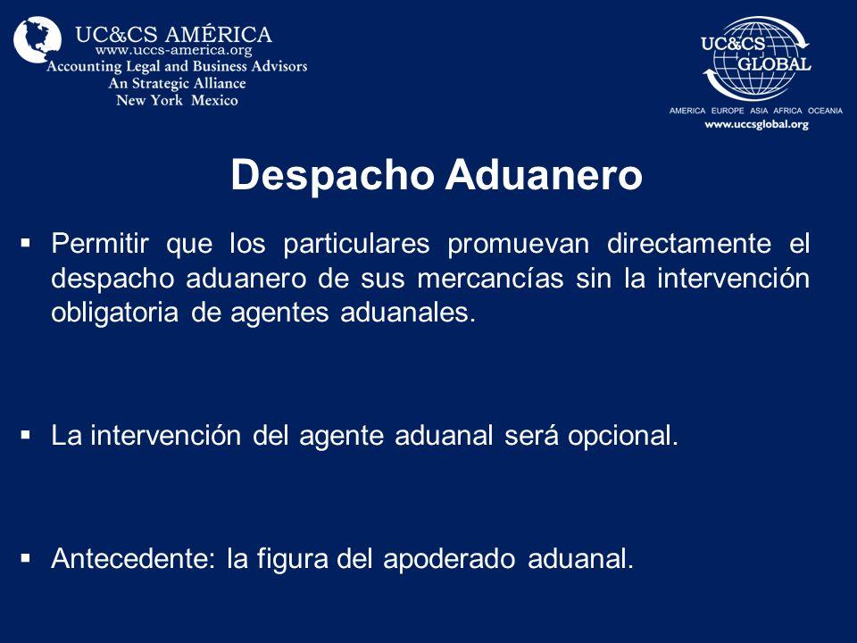 Despacho Aduanero Permitir que los particulares promuevan directamente el despacho aduanero de sus mercancías sin la intervención obligatoria de agent