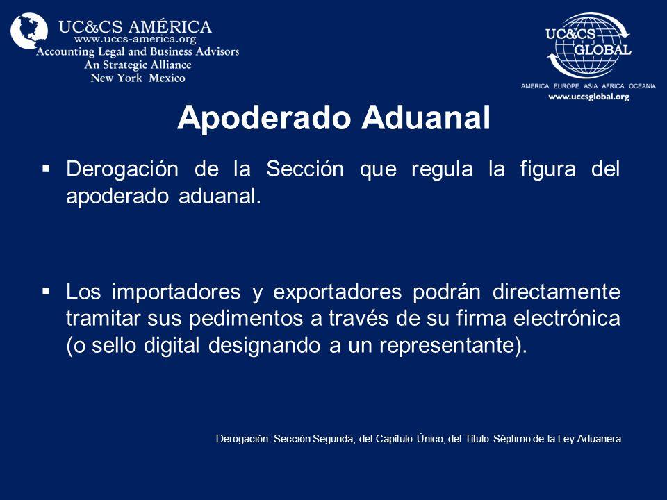 Apoderado Aduanal Derogación de la Sección que regula la figura del apoderado aduanal. Los importadores y exportadores podrán directamente tramitar su
