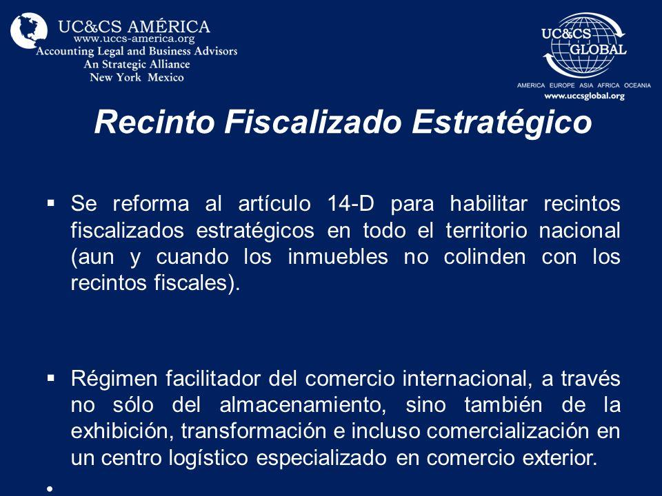 Recinto Fiscalizado Estratégico Se reforma al artículo 14-D para habilitar recintos fiscalizados estratégicos en todo el territorio nacional (aun y cu