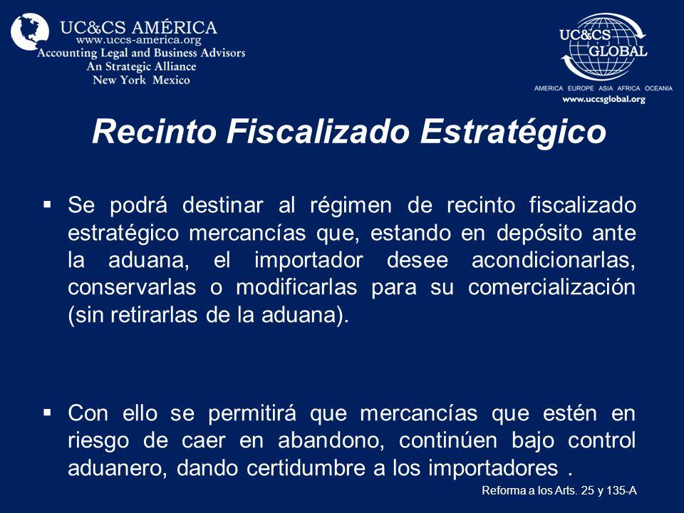 Recinto Fiscalizado Estratégico Se podrá destinar al régimen de recinto fiscalizado estratégico mercancías que, estando en depósito ante la aduana, el