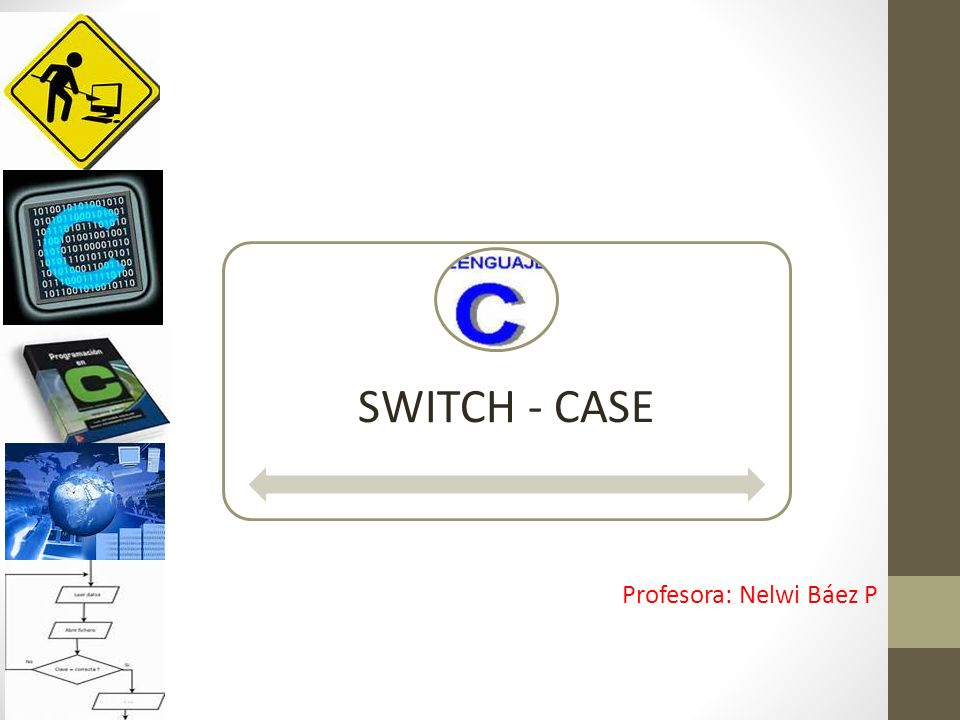SWITCH - CASE Profesora: Nelwi Báez P
