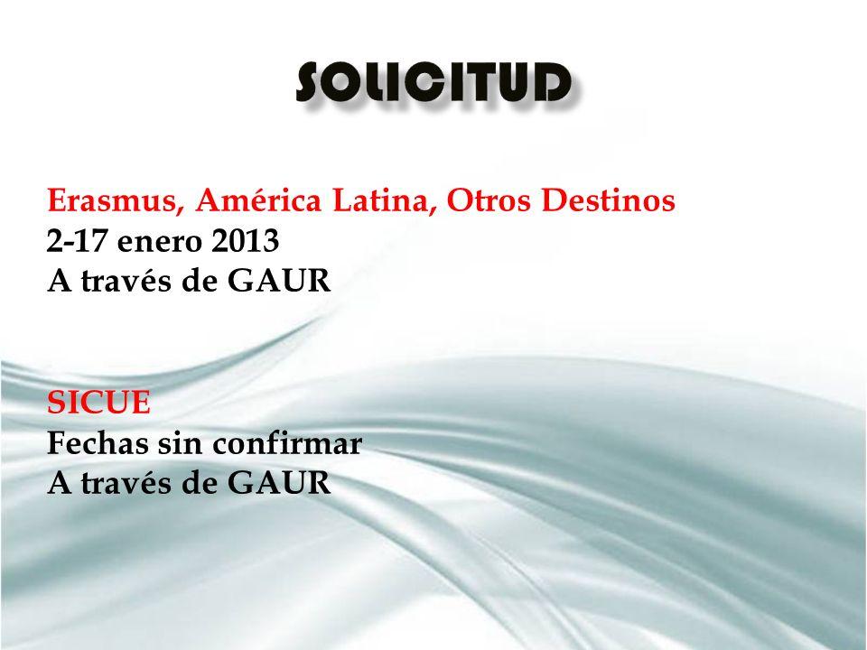 Erasmus, América Latina, Otros Destinos 2-17 enero 2013 A través de GAUR SICUE Fechas sin confirmar A través de GAUR