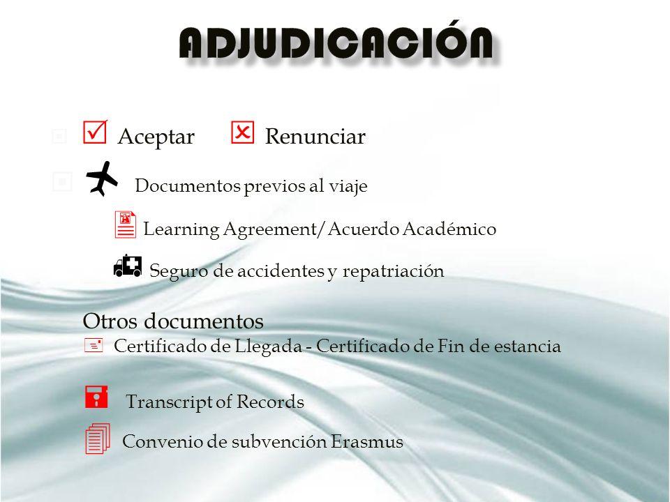 Aceptar Renunciar Documentos previos al viaje Learning Agreement/Acuerdo Académico Seguro de accidentes y repatriación Otros documentos Certificado de Llegada - Certificado de Fin de estancia Transcript of Records Convenio de subvención Erasmus