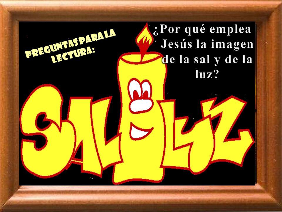 Mt 5,13-16 En aquel tiempo, dijo Jesús a sus discípulos: ustedes son la sal de la tierra. Pero si la sal se vuelve insípida, ¿con qué le salarán? No s