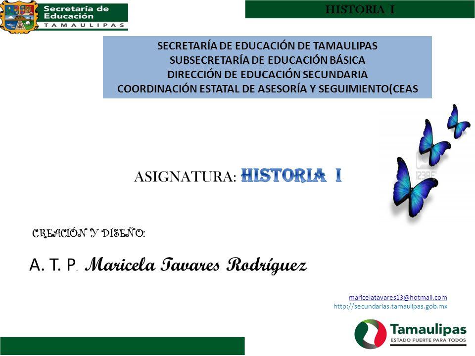 HISTORIA I SECRETARÍA DE EDUCACIÓN DE TAMAULIPAS SUBSECRETARÍA DE EDUCACIÓN BÁSICA DIRECCIÓN DE EDUCACIÓN SECUNDARIA COORDINACIÓN ESTATAL DE ASESORÍA
