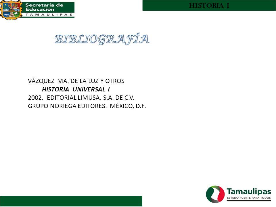 HISTORIA I VÁZQUEZ MA. DE LA LUZ Y OTROS HISTORIA UNIVERSAL I 2002, EDITORIAL LIMUSA, S.A. DE C.V. GRUPO NORIEGA EDITORES. MÉXICO, D.F.