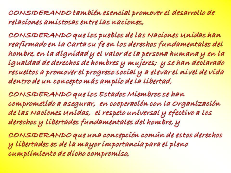 CONSIDERANDO también esencial promover el desarrollo de relaciones amistosas entre las naciones, CONSIDERANDO que los pueblos de las Naciones Unidas h