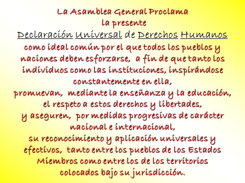 La Asamblea General Proclama la presente la presente Declaración Universal de Derechos Humanos como ideal común por el que todos los pueblos y nacione