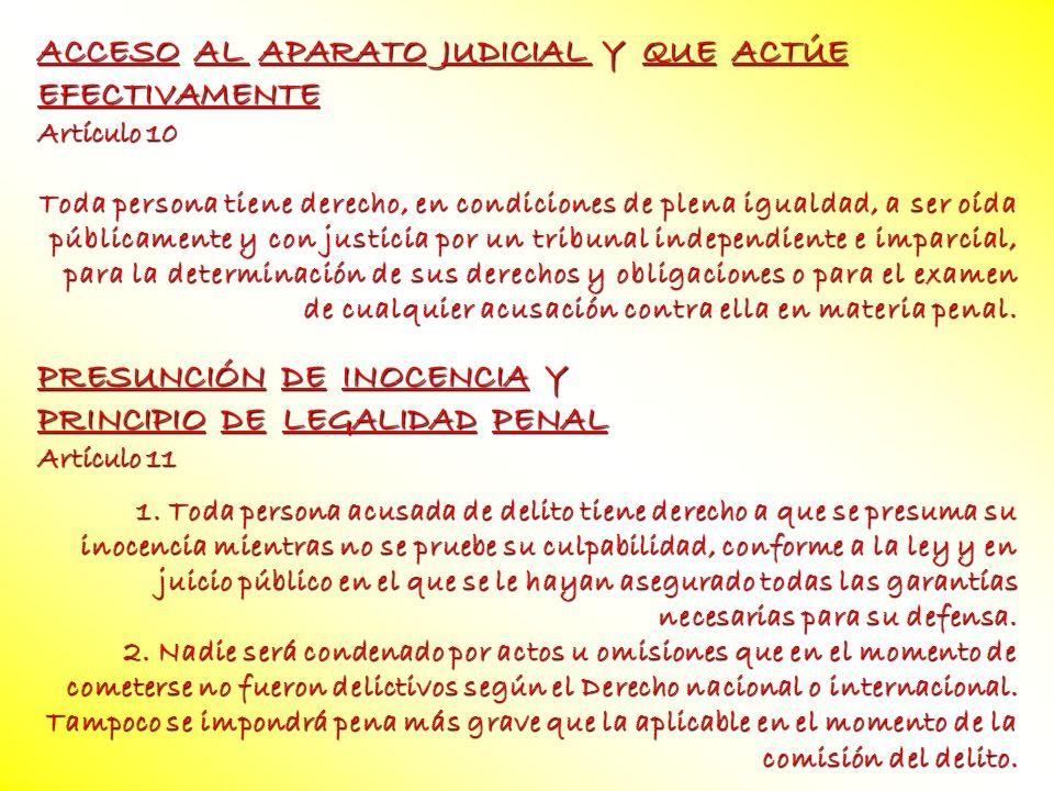 ACCESO AL APARATO JUDICIAL Y QUE ACTÚE EFECTIVAMENTE Artículo 10 Toda persona tiene derecho, en condiciones de plena igualdad, a ser oída públicamente