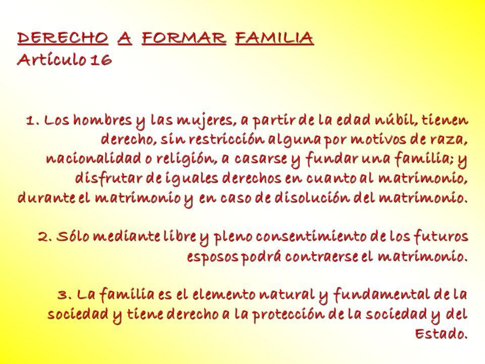 DERECHO A FORMAR FAMILIA Artículo 16 1. Los hombres y las mujeres, a partir de la edad núbil, tienen derecho, sin restricción alguna por motivos de ra