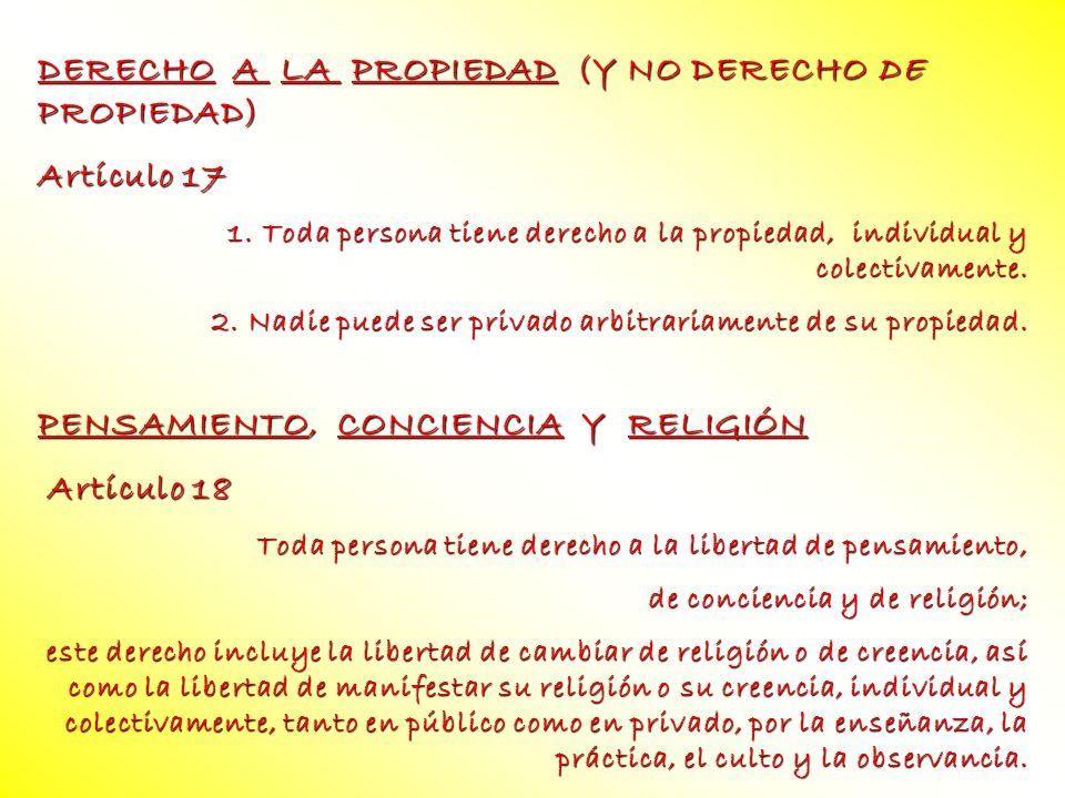 DERECHO A LA PROPIEDAD (Y NO DERECHO DE PROPIEDAD) Artículo 17 1. Toda persona tiene derecho a la propiedad, individual y colectivamente. 2. Nadie pue