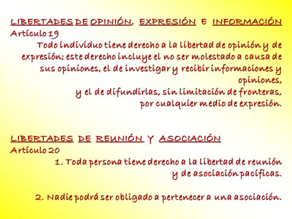 LIBERTADES DE OPINIÓN, EXPRESIÓN E INFORMACIÓN Artículo 19 Todo individuo tiene derecho a la libertad de opinión y de expresión; este derecho incluye