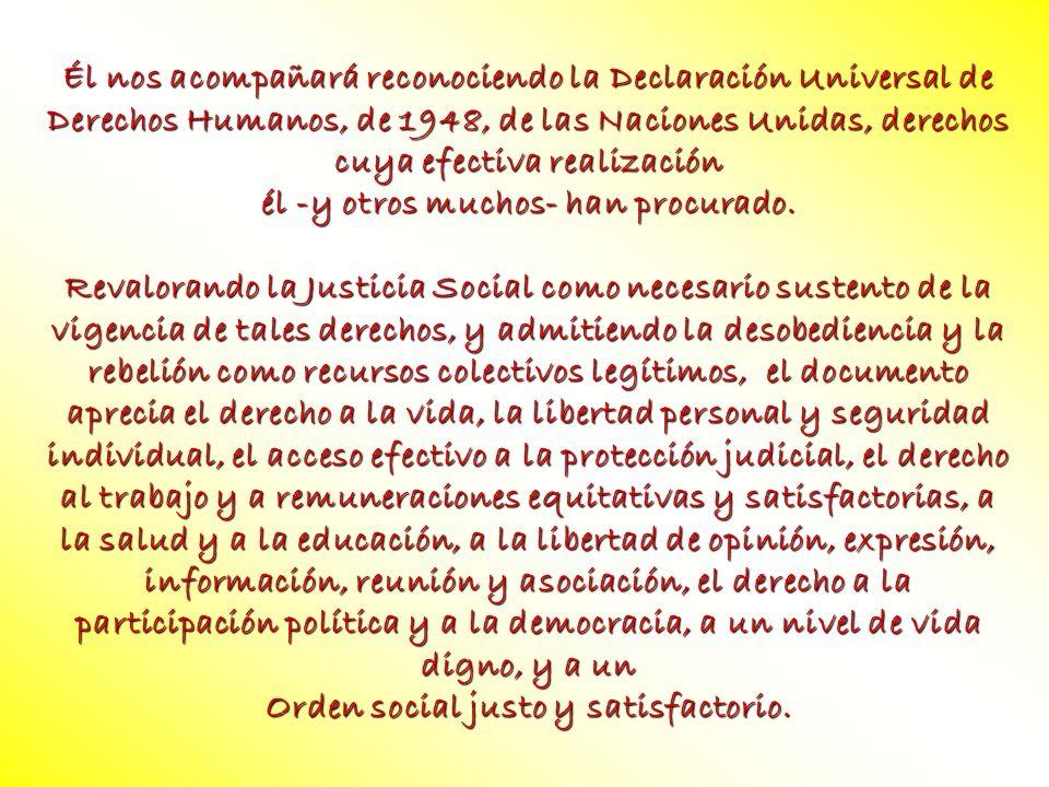 Él nos acompañará reconociendo la Declaración Universal de Derechos Humanos, de 1948, de las Naciones Unidas, derechos cuya efectiva realización él -y