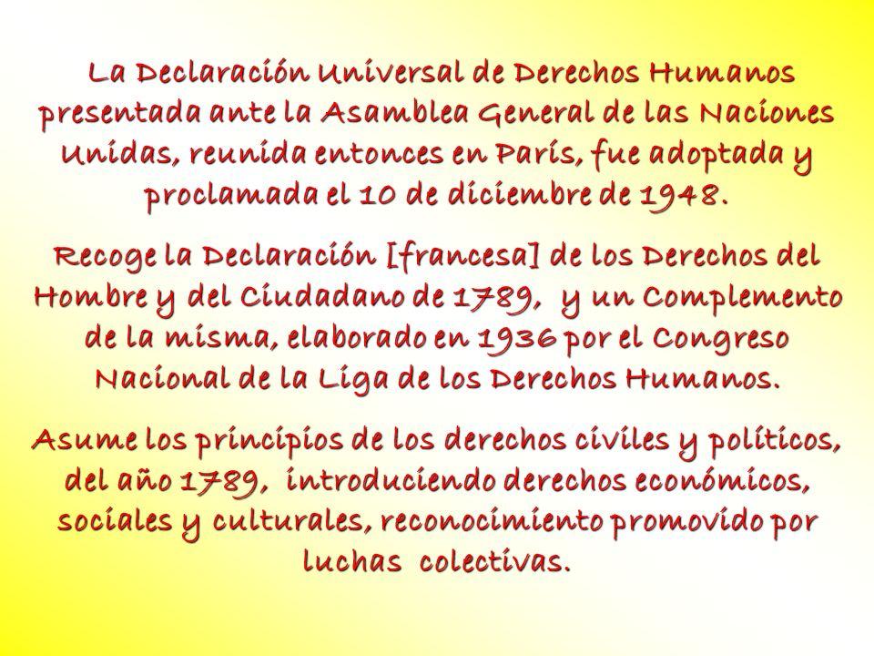 La Declaración Universal de Derechos Humanos presentada ante la Asamblea General de las Naciones Unidas, reunida entonces en París, fue adoptada y pro
