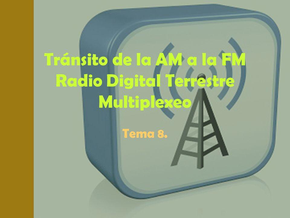 Tránsito de la AM a la FM Radio Digital Terrestre Multiplexeo Tema 8.