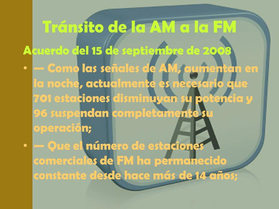 Tránsito de la AM a la FM Acuerdo del 15 de septiembre de 2008 Como las señales de AM, aumentan en la noche, actualmente es necesario que 701 estacion